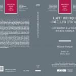 """Thèse """"L'acte juridique irrégulier efficace, Contribution à la théorie de l'acte juridique"""""""